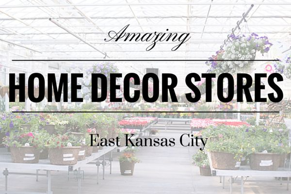 Home decor shopping in east kansas city missouri for Home decor kansas city
